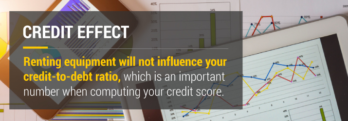 Renting Equipment will not influence your credit-to-debt ratio
