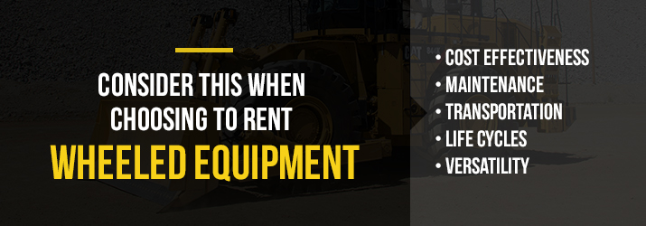 what to consider when choosing to rent wheeled equipment