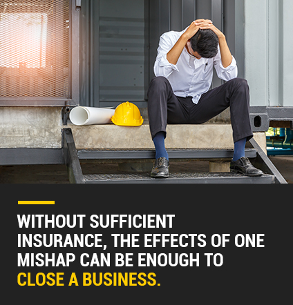 Without sufficient insurance, the effects of one mishap can be enough to close a business.