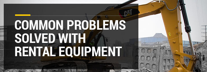 problems solved with rental equipment