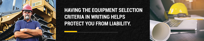 Having the equipment selection criteria in writing helps protect you from liability.