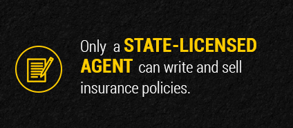 Only a state-licensed agent can write and sell insurance policies.