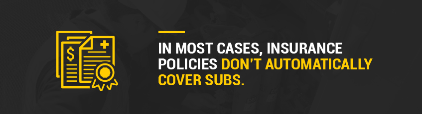 In most cases, insurance policies don't automatically cover subs.